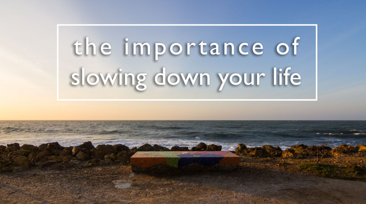 Importance of Slowing Down Your Life